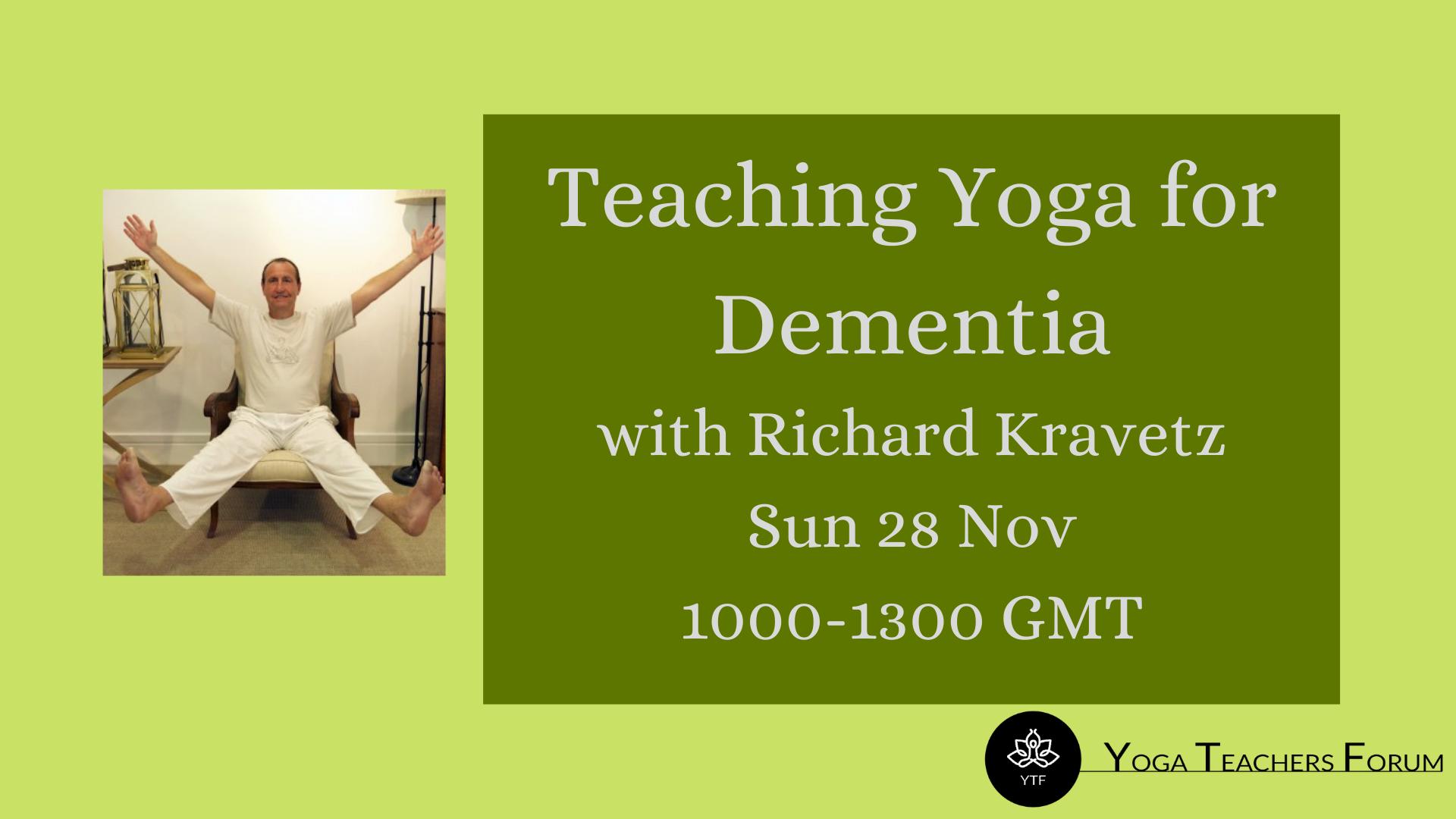 Teaching Yoga for Dementia with Richard Kravetz Sun 28 Nov 1000-1300 GMT